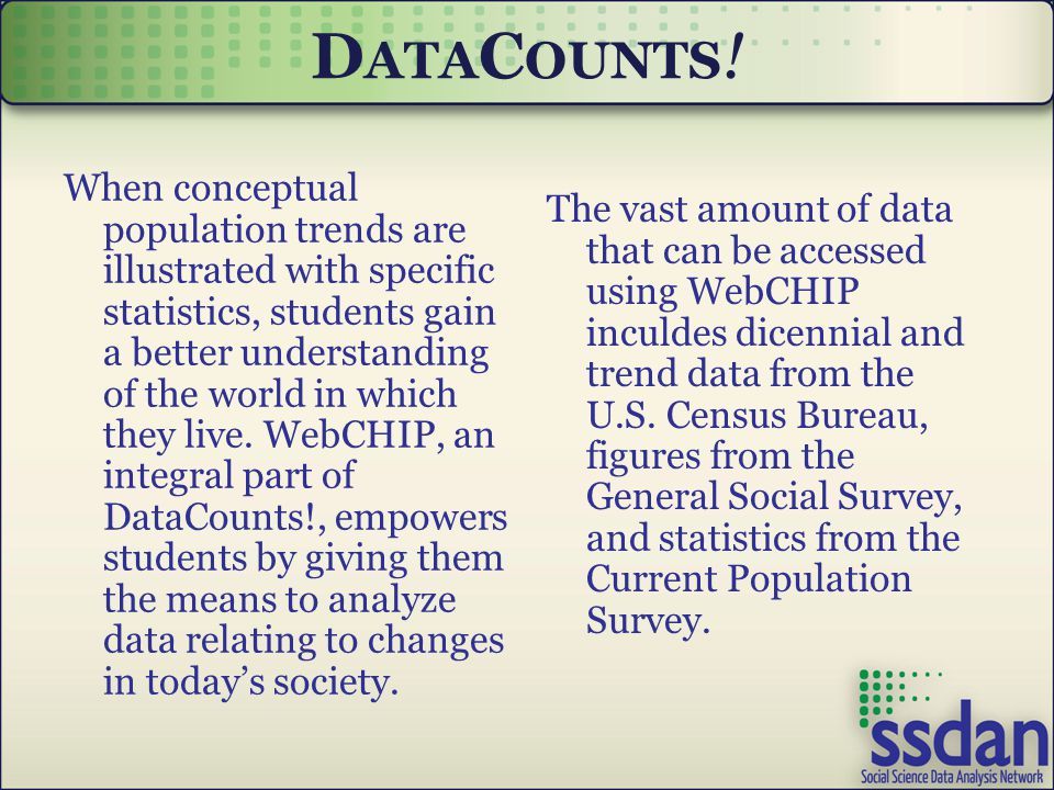 D ATA C OUNTS ! When conceptual population trends are illustrated with specific statistics, students gain a better understanding of the world in which