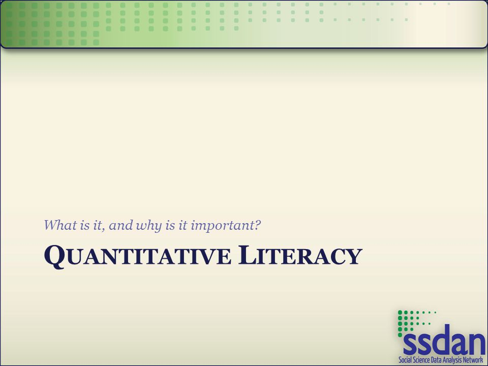 Q UANTITATIVE L ITERACY What is it, and why is it important