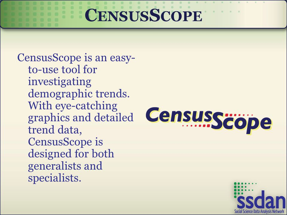 C ENSUS S COPE CensusScope is an easy- to-use tool for investigating demographic trends.