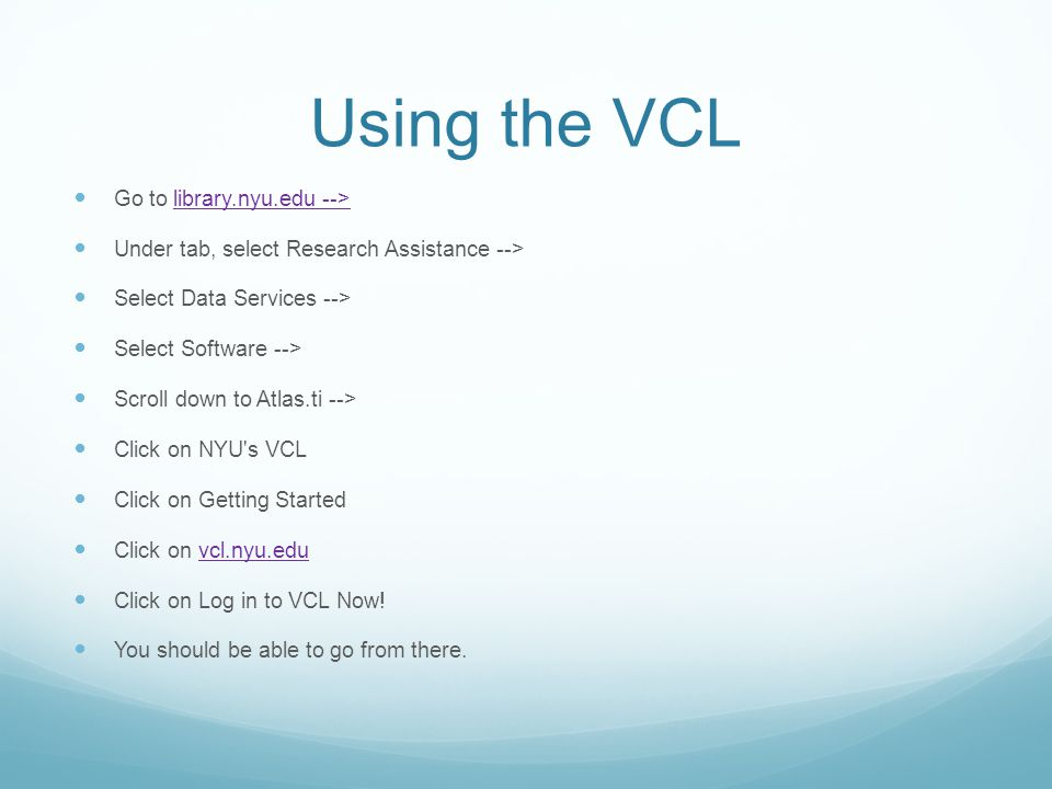Using the VCL Go to library.nyu.edu -->library.nyu.edu --> Under tab, select Research Assistance --> Select Data Services --> Select Software --> Scro
