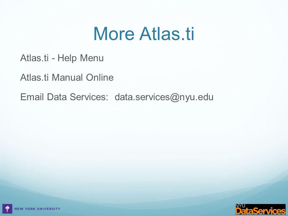 More Atlas.ti Atlas.ti - Help Menu Atlas.ti Manual Online Email Data Services: data.services@nyu.edu