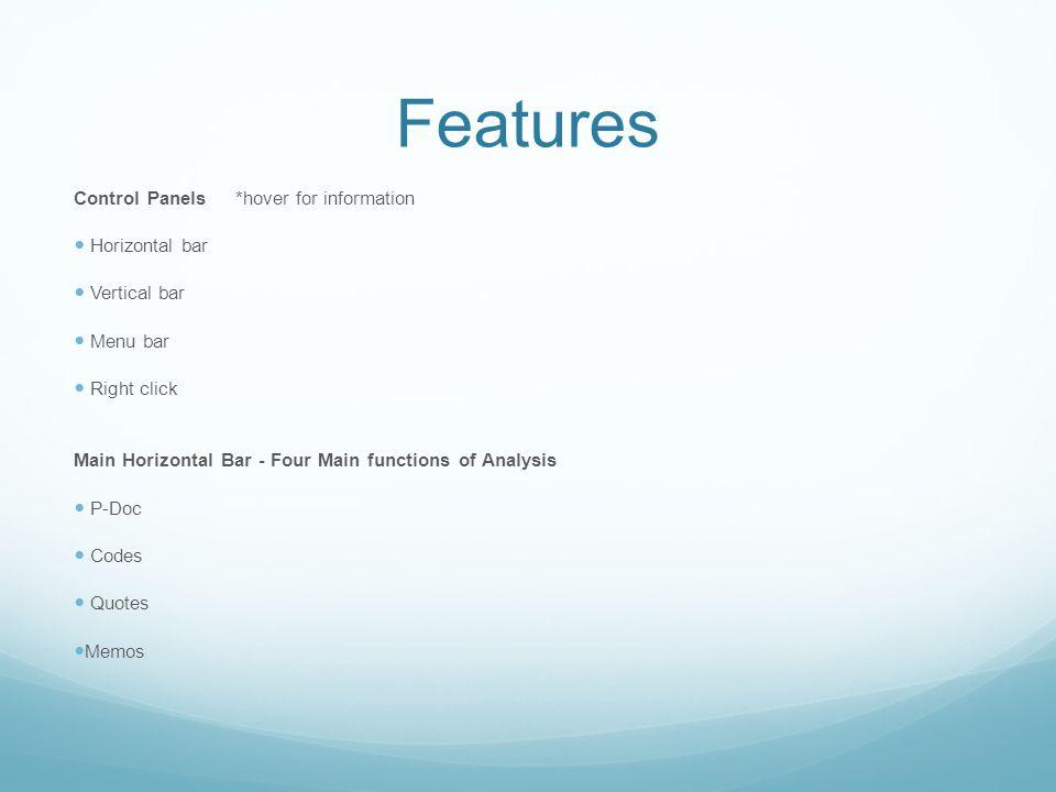 Features Control Panels *hover for information Horizontal bar Vertical bar Menu bar Right click Main Horizontal Bar - Four Main functions of Analysis