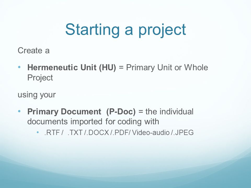Starting a project Create a Hermeneutic Unit (HU) = Primary Unit or Whole Project using your Primary Document (P-Doc) = the individual documents impor