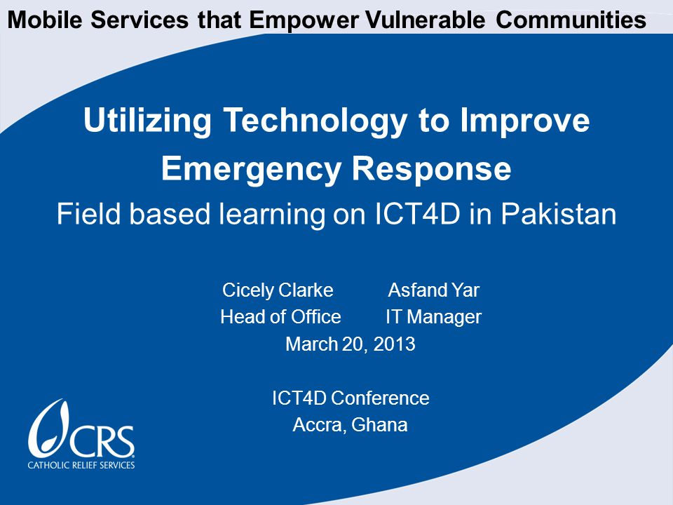 Utilizing Technology to Improve Emergency Response Field based learning on ICT4D in Pakistan Mobile Services that Empower Vulnerable Communities Cicel