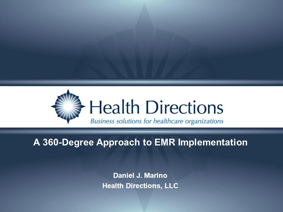 A 360-Degree Approach to EMR Implementation Daniel J. Marino Health Directions, LLC