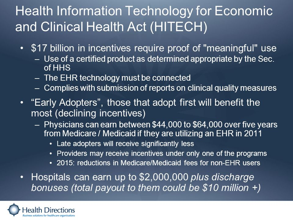 Health Information Technology for Economic and Clinical Health Act (HITECH) $17 billion in incentives require proof of