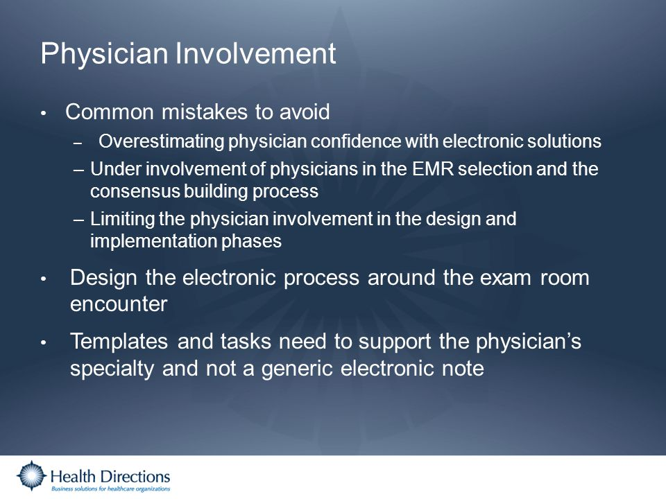 Physician Involvement Common mistakes to avoid – Overestimating physician confidence with electronic solutions –Under involvement of physicians in the