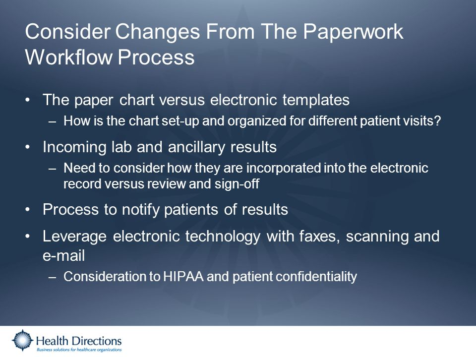 Consider Changes From The Paperwork Workflow Process The paper chart versus electronic templates –How is the chart set-up and organized for different