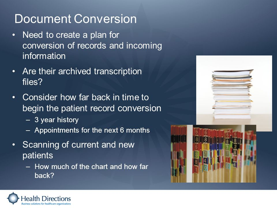 Document Conversion Need to create a plan for conversion of records and incoming information Are their archived transcription files? Consider how far