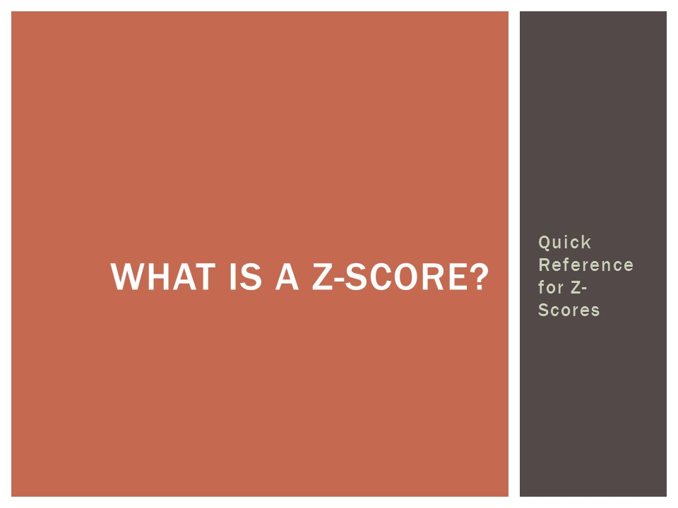 Quick Reference for Z- Scores WHAT IS A Z-SCORE?