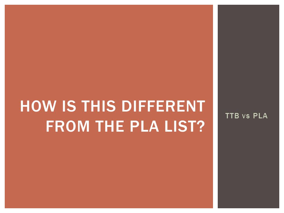 TTB vs PLA HOW IS THIS DIFFERENT FROM THE PLA LIST?