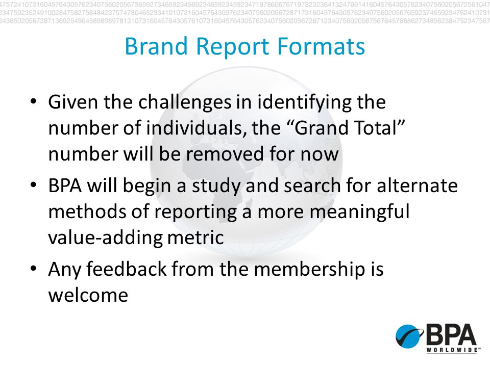 Brand Report Formats Given the challenges in identifying the number of individuals, the Grand Total number will be removed for now BPA will begin a st