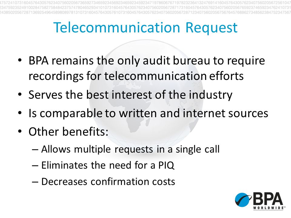 BPA remains the only audit bureau to require recordings for telecommunication efforts Serves the best interest of the industry Is comparable to writte