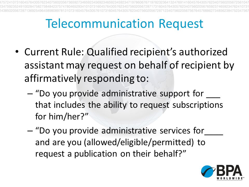 Telecommunication Request Current Rule: Qualified recipients authorized assistant may request on behalf of recipient by affirmatively responding to: –