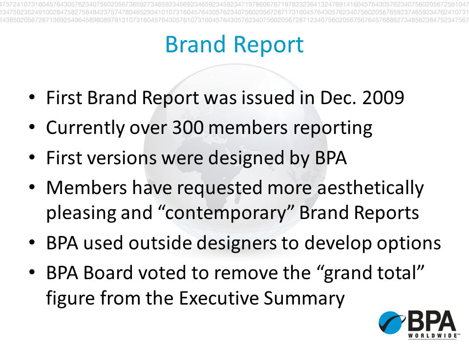 Brand Report First Brand Report was issued in Dec. 2009 Currently over 300 members reporting First versions were designed by BPA Members have requeste