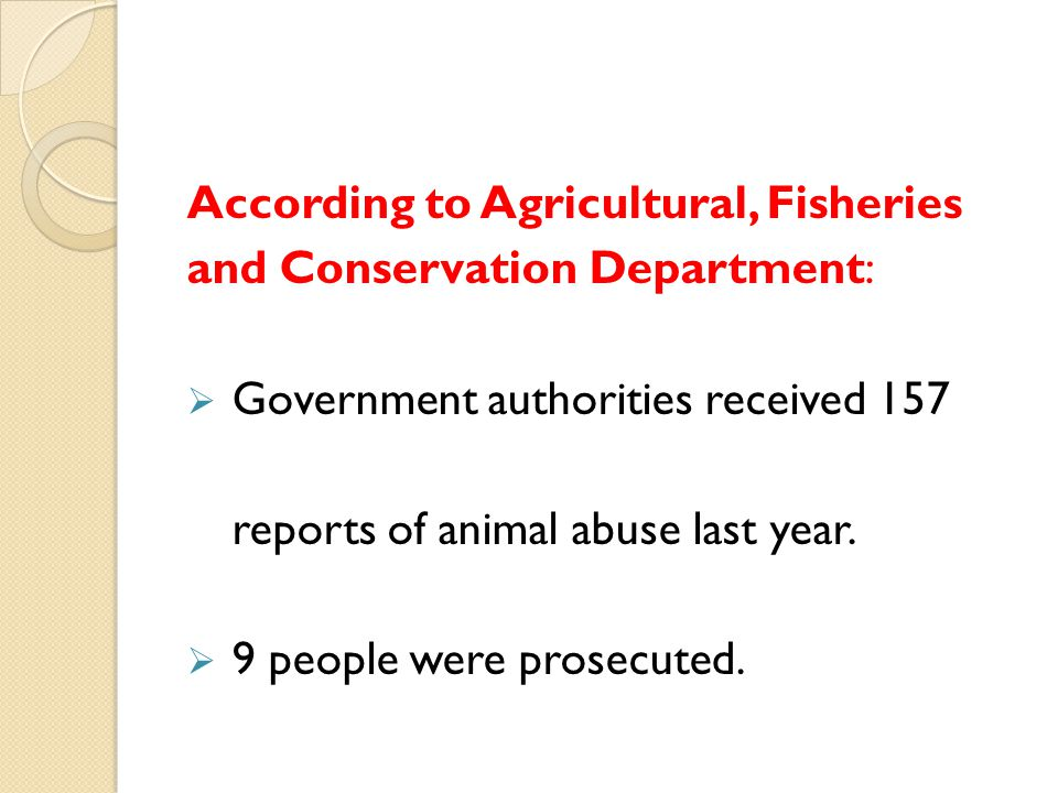 According to Agricultural, Fisheries and Conservation Department: Government authorities received 157 reports of animal abuse last year. 9 people were