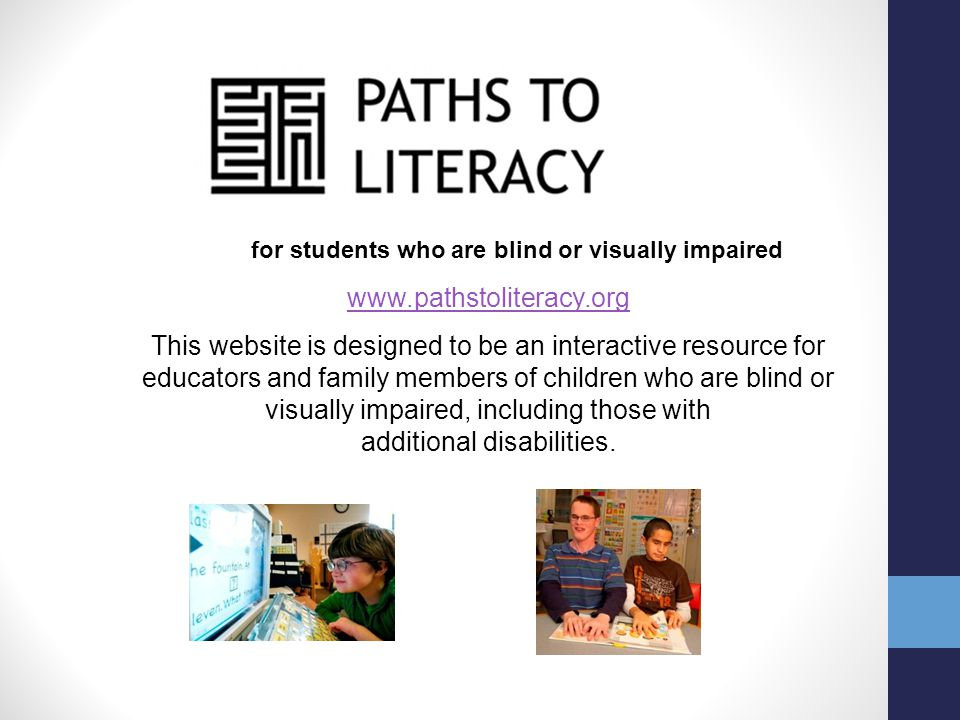 Todays Objectives Explore the literacy website hosted by Perkins School for the Blind and Texas School for the Blind and Visually Impaired Become fami