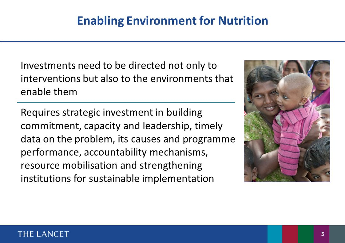 Enabling Environment for Nutrition Investments need to be directed not only to interventions but also to the environments that enable them Requires st