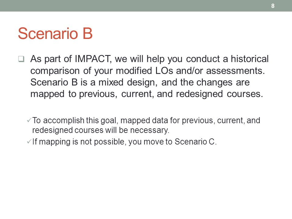 Scenario B As part of IMPACT, we will help you conduct a historical comparison of your modified LOs and/or assessments. Scenario B is a mixed design,