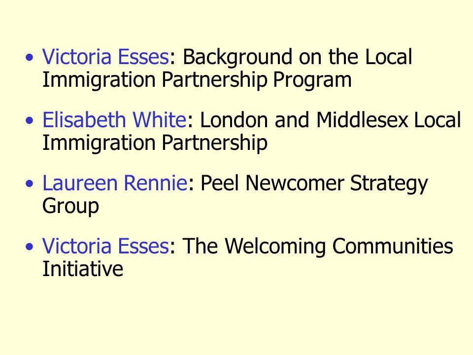 Victoria Esses: Background on the Local Immigration Partnership Program Elisabeth White: London and Middlesex Local Immigration Partnership Laureen Re