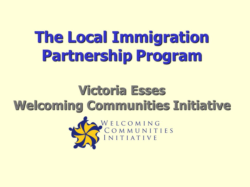 The Local Immigration Partnership Program Victoria Esses Welcoming Communities Initiative