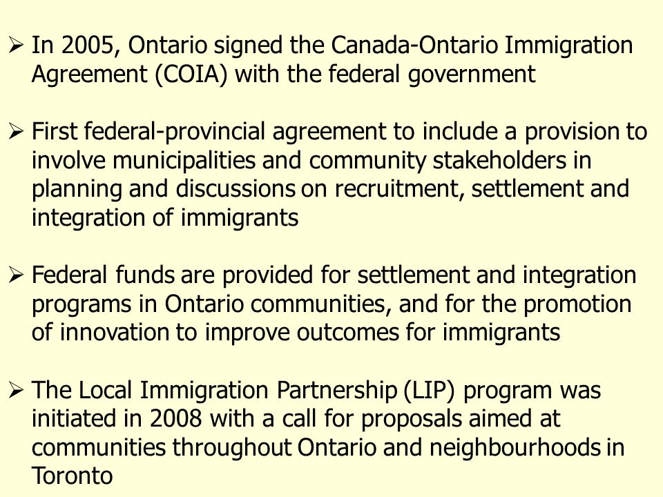 In 2005, Ontario signed the Canada-Ontario Immigration Agreement (COIA) with the federal government First federal-provincial agreement to include a pr