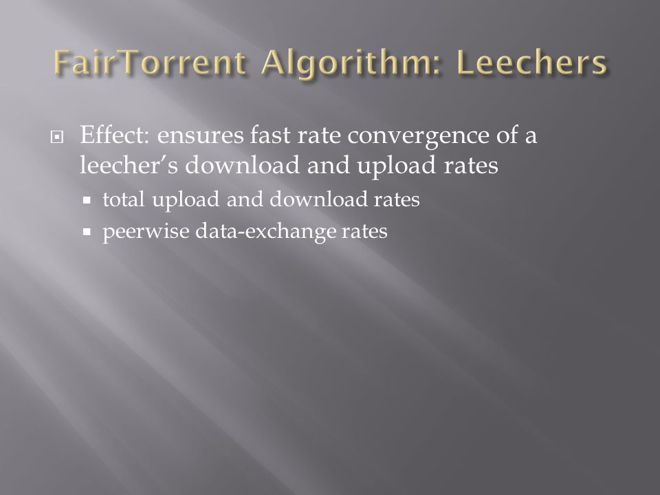 Effect: ensures fast rate convergence of a leechers download and upload rates total upload and download rates peerwise data-exchange rates