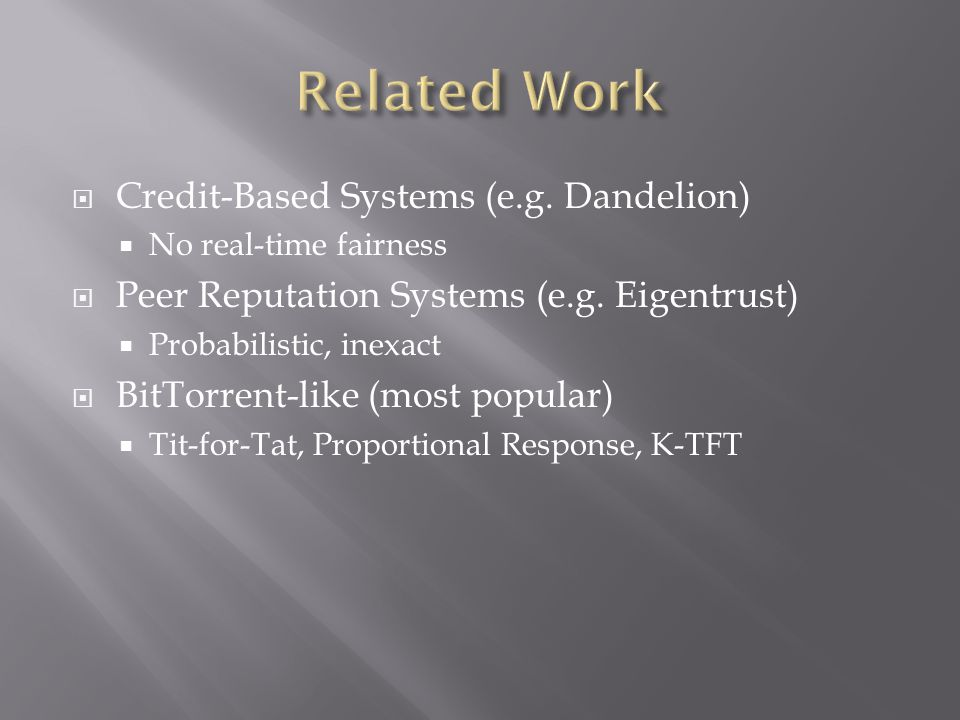 Credit-Based Systems (e.g. Dandelion) No real-time fairness Peer Reputation Systems (e.g.