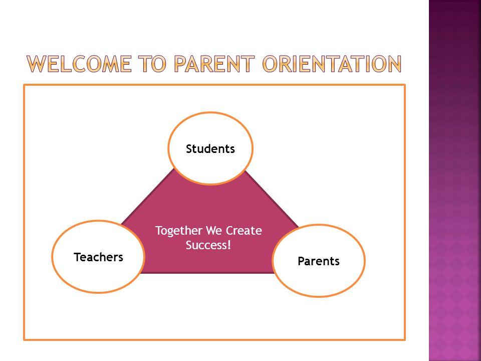 Together We Create Success! Students Teachers Parents