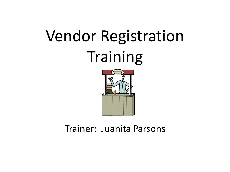 Vendor Registration Training Trainer: Juanita Parsons