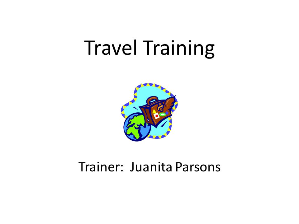 Travel Training Trainer: Juanita Parsons