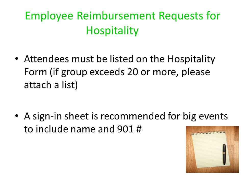 Employee Reimbursement Requests for Hospitality Attendees must be listed on the Hospitality Form (if group exceeds 20 or more, please attach a list) A