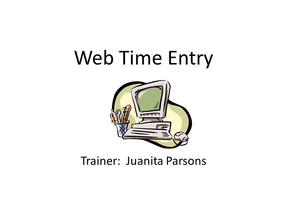 Web Time Entry Trainer: Juanita Parsons