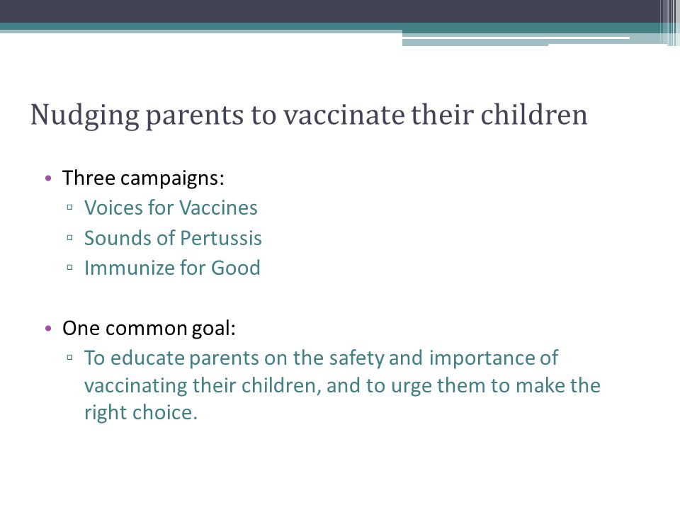 Three campaigns: Voices for Vaccines Sounds of Pertussis Immunize for Good One common goal: To educate parents on the safety and importance of vaccina