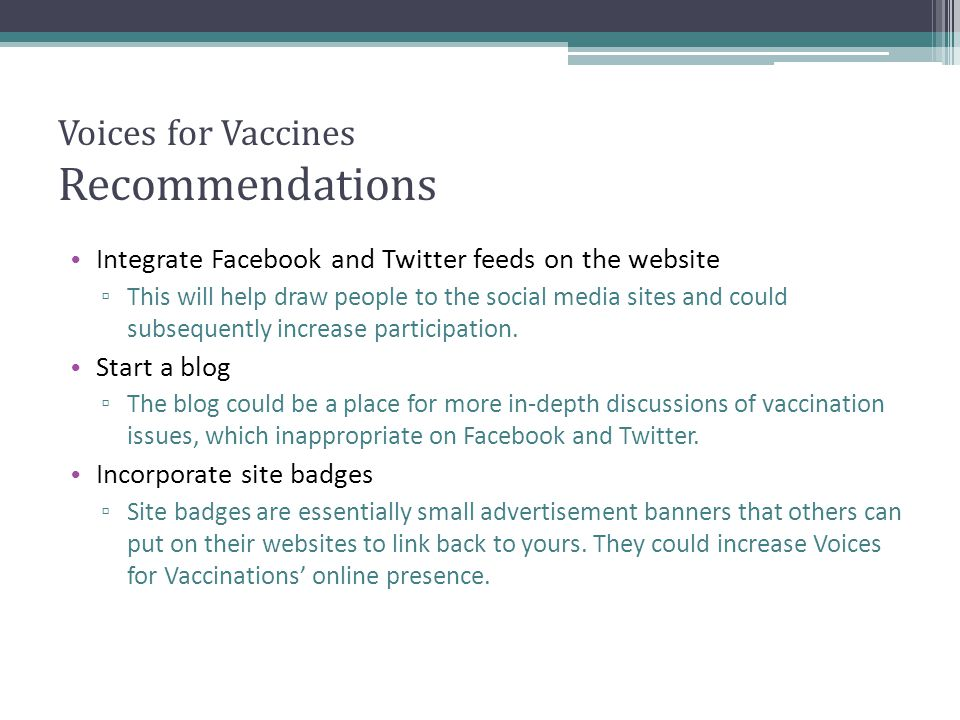 Voices for Vaccines Recommendations Integrate Facebook and Twitter feeds on the website This will help draw people to the social media sites and could