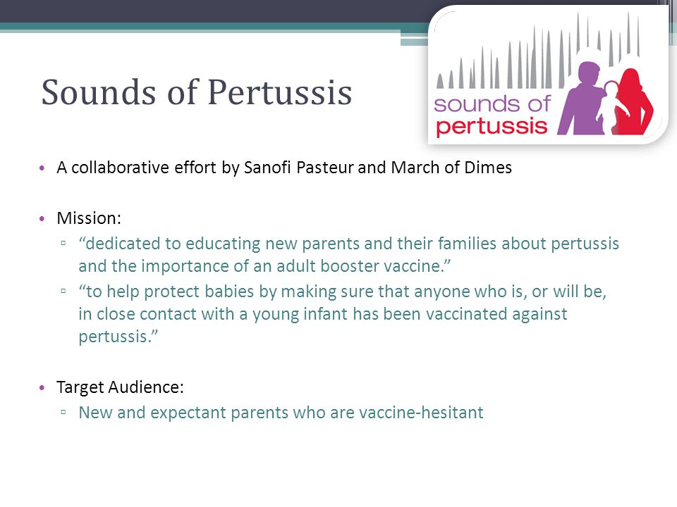 Sounds of Pertussis A collaborative effort by Sanofi Pasteur and March of Dimes Mission: dedicated to educating new parents and their families about p