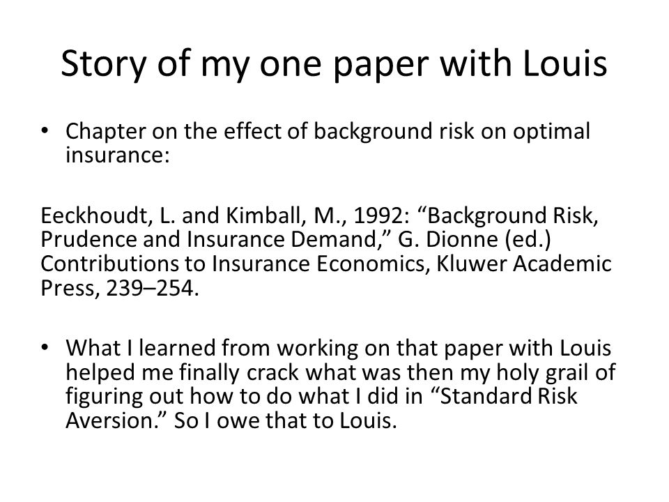 Story of my one paper with Louis Chapter on the effect of background risk on optimal insurance: Eeckhoudt, L.