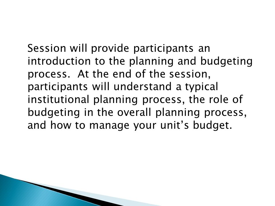Session will provide participants an introduction to the planning and budgeting process. At the end of the session, participants will understand a typ