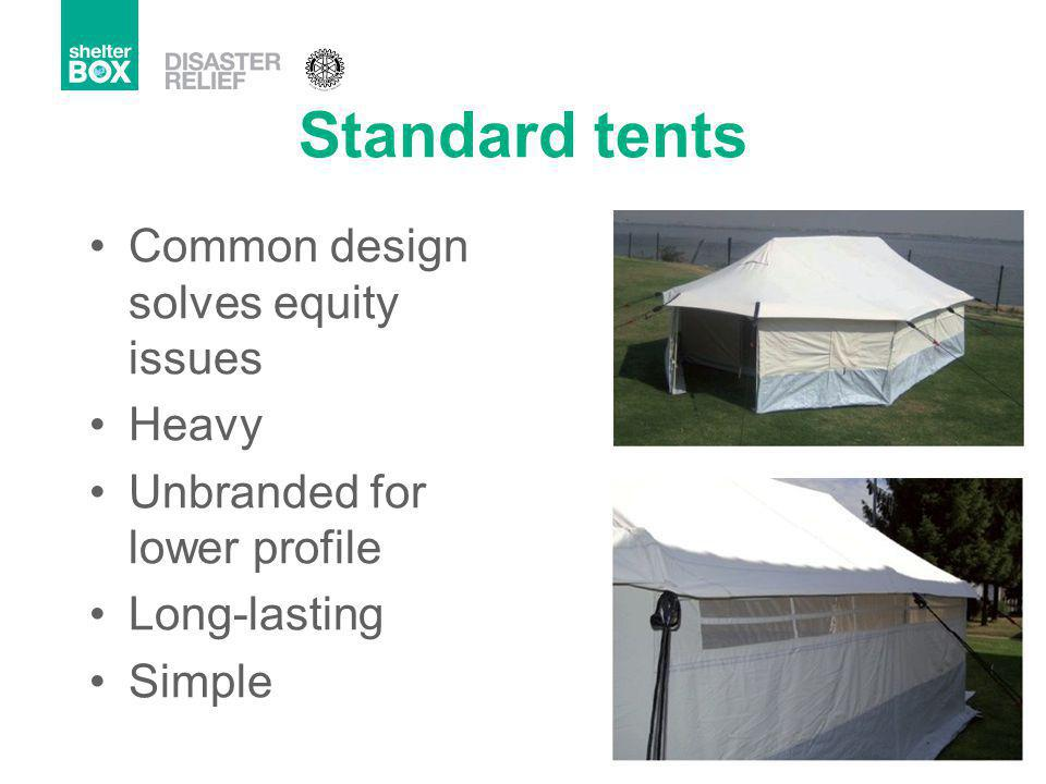 Standard tents Common design solves equity issues Heavy Unbranded for lower profile Long-lasting Simple