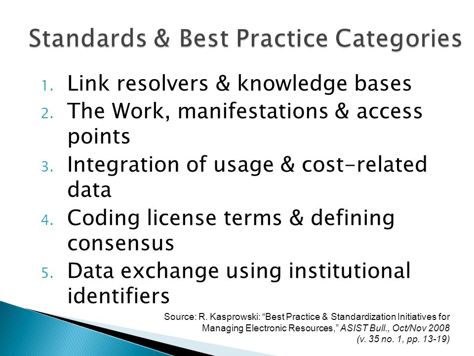 1. Link resolvers & knowledge bases 2. The Work, manifestations & access points 3. Integration of usage & cost-related data 4. Coding license terms &