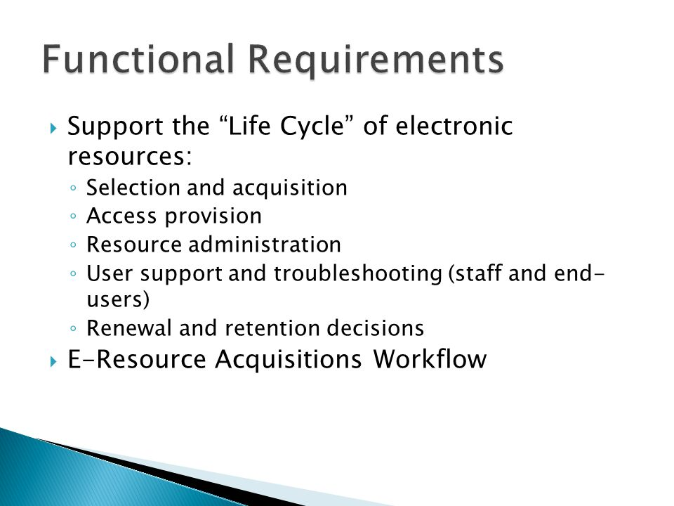 Support the Life Cycle of electronic resources: Selection and acquisition Access provision Resource administration User support and troubleshooting (s