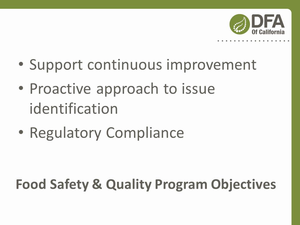 Food Safety & Quality Program Objectives Support continuous improvement Proactive approach to issue identification Regulatory Compliance