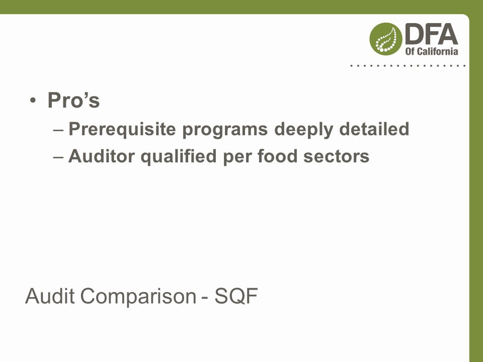 Audit Comparison - SQF Pros –Prerequisite programs deeply detailed –Auditor qualified per food sectors