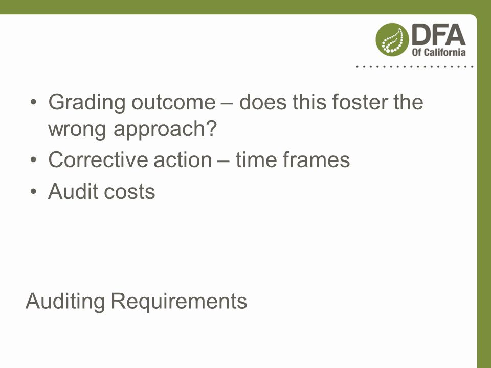Auditing Requirements Grading outcome – does this foster the wrong approach? Corrective action – time frames Audit costs