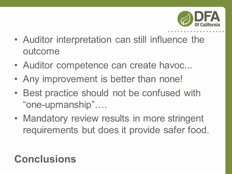Conclusions Auditor interpretation can still influence the outcome Auditor competence can create havoc... Any improvement is better than none! Best pr