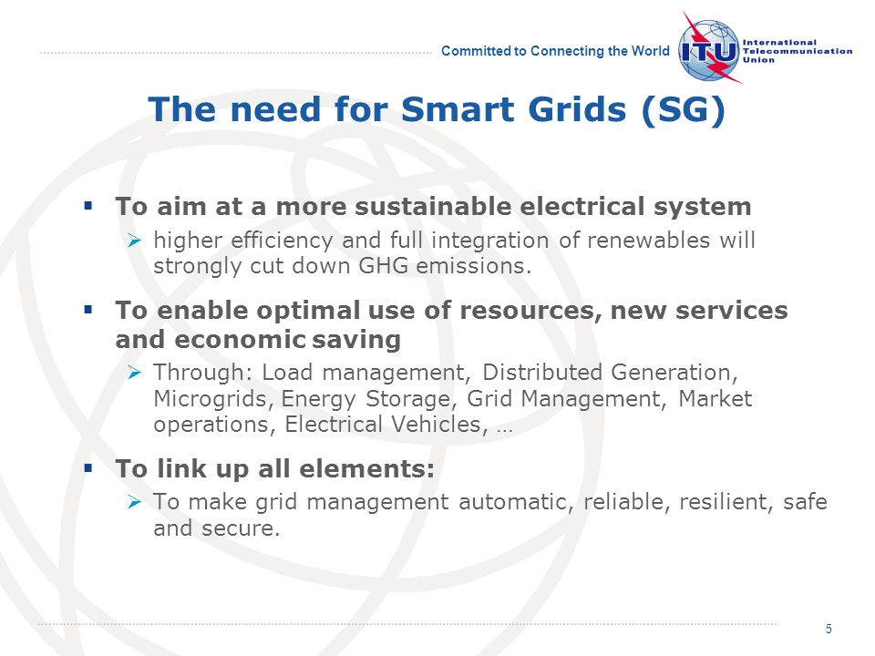Committed to Connecting the World The need for Smart Grids (SG) To aim at a more sustainable electrical system higher efficiency and full integration of renewables will strongly cut down GHG emissions.