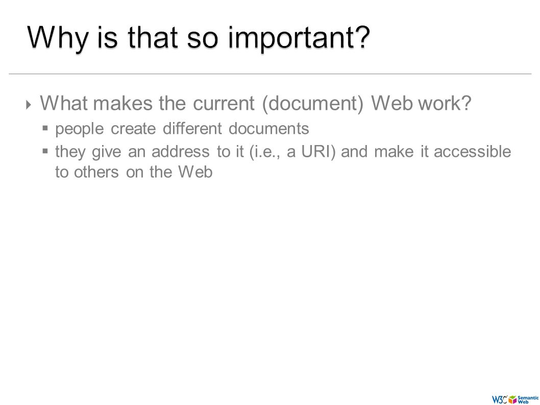 (34) What makes the current (document) Web work? people create different documents they give an address to it (i.e., a URI) and make it accessible to