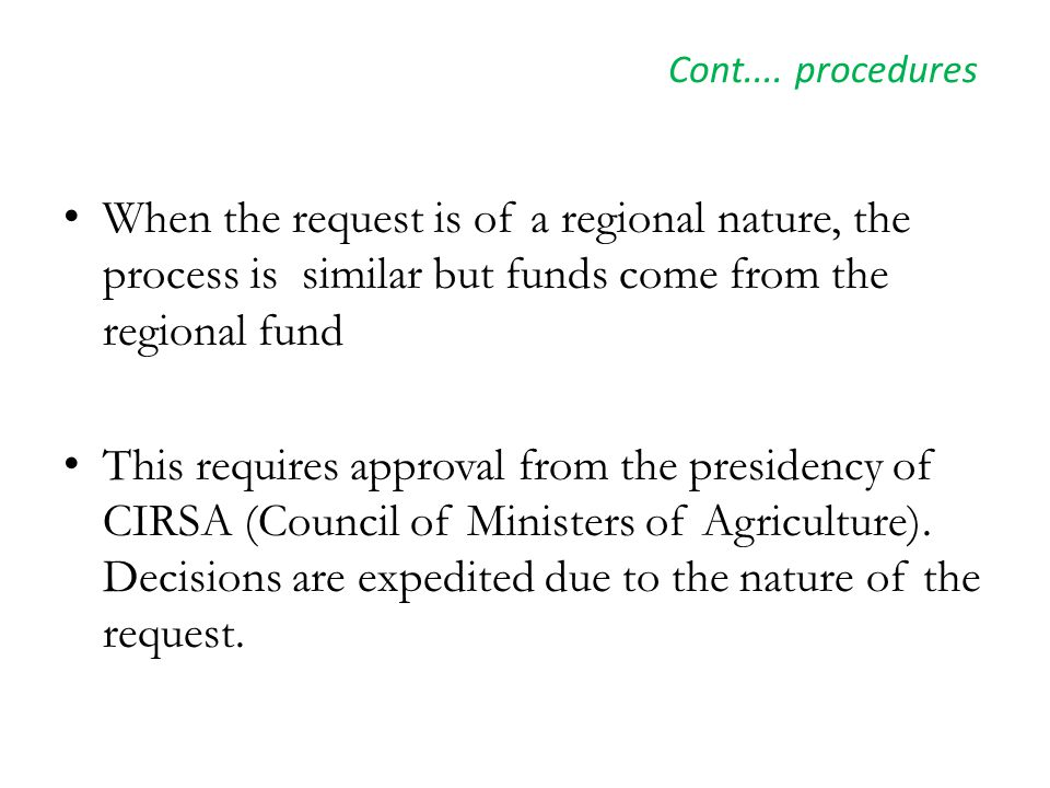 Cont.... procedures When the request is of a regional nature, the process is similar but funds come from the regional fund This requires approval from