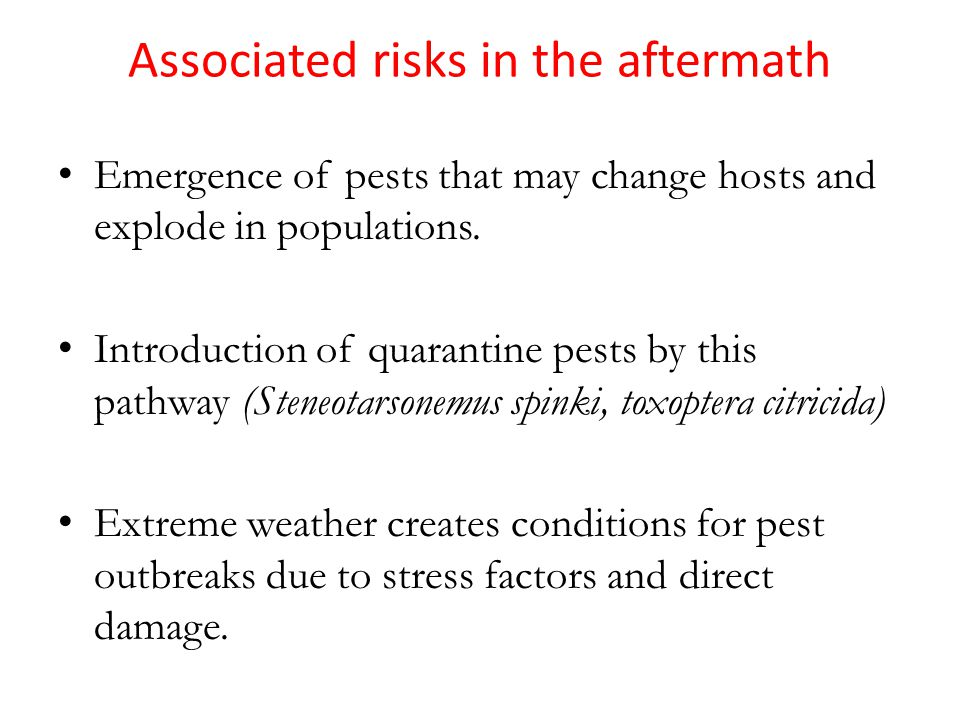 Associated risks in the aftermath Emergence of pests that may change hosts and explode in populations. Introduction of quarantine pests by this pathwa