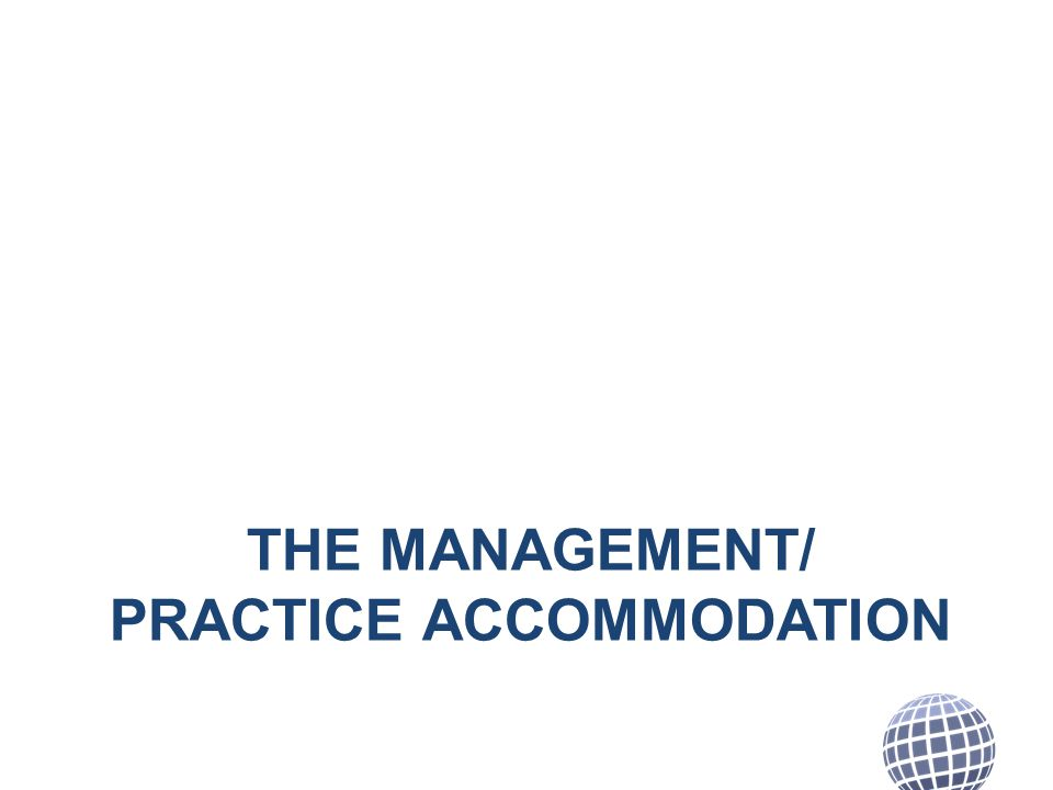 THE MANAGEMENT/ PRACTICE ACCOMMODATION